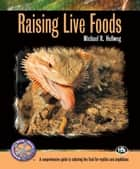 Raising Live Foods ebook by Michael R. Hellweg