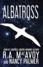 Albatross eBook by R. A. MacAvoy, Nancy L. Palmer