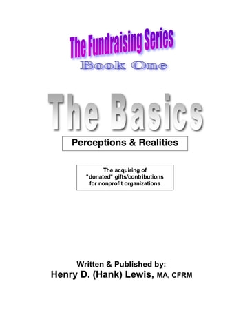 The Fundraising Series, Book One, The Basics: Perceptions & Realities ebook by Henry D. (Hank) Lewis
