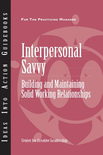 Interpersonal Savvy - Building and Maintaining Solid Working Relationships ebook by Center for Creative Leadership (CCL)