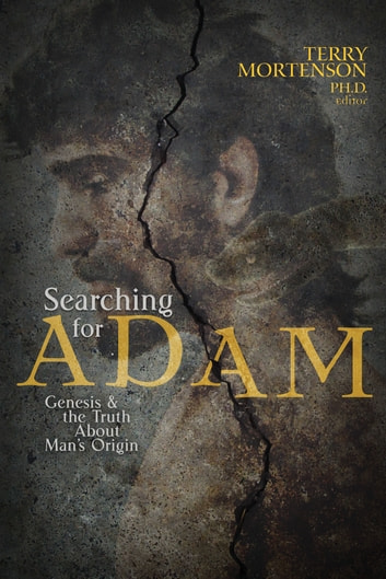 Searching for Adam - Genesis & the Truth About Man's Origin ebook by Dr. Terry Mortenson