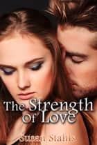 The Strength of Love ebook by Susan Stahls