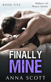 Finally Mine Book 5 - Finally Mine - A Makers of Peace Series, #5 ebook by Anna Scott