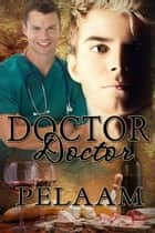 Doctor, Doctor ebook by Pelaam
