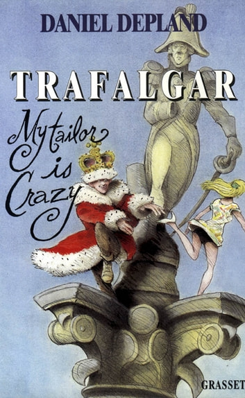 Trafalgar ou my tailor is crazy ebook by Daniel Depland