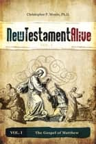 New Testament Alive: Vol. I - The Gospel of Matthew ebook by Christopher P. Meade, PhD