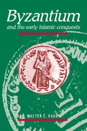 Byzantium and the Early Islamic Conquests ebook by Walter E. Kaegi