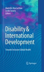 Disability & International Development - Towards Inclusive Global Health ebook by Leslie Swartz,Malcolm MacLachlan