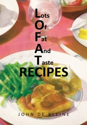 Lots Of Fat And Taste Recipes ebook by John De Kleine