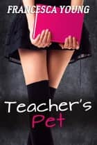 Teacher's Pet (School of Submission) ebook by Francesca Young