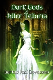 Dark Gods of Alter Telluria ebook by Barton Paul Levenson