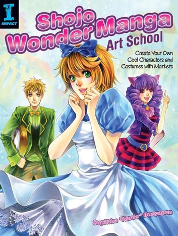 Shojo Wonder Manga Art School: Create Your Own Cool Characters and Costumes with Markers - Create Your Own Cool Characters and Costumes with Markers ebook by Supittha Bunyapen