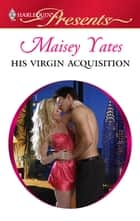 His Virgin Acquisition - An Emotional and Sensual Romance ebook by