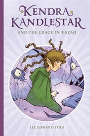 Kendra Kandlestar and the Crack in Kazah ebook by Lee Edward Födi