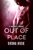 Out Of Place ebook by Shona Husk