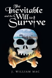 The Inevitable and the Will to Survive ebook by J. William Mac