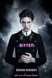 Bitten (Book #3 of the Vampire Legends) ebook by Emma Knight
