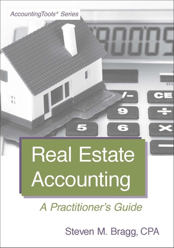 Real Estate Accounting - A Practitioner's Guide ebook by Steven Bragg