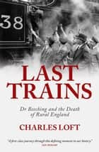 Last Trains ebook by Charles Loft
