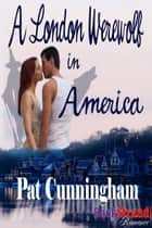 A London Werewolf In America ebook by Pat Cunningham