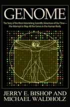 Genome - The Story of the Most Astonishing Scientific Adventure of Our Time—the Attempt to Map All the Genes in the Human Body ebook by Jerry E. Bishop, Michael Waldholz