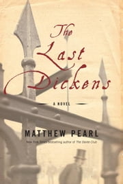 The Last Dickens - A Novel ebook by Matthew Pearl
