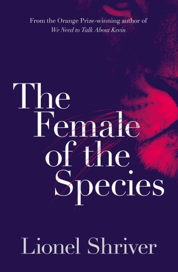 The Female of the Species ebook by Lionel Shriver