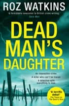 Dead Man's Daughter (A DI Meg Dalton thriller, Book 2) ebook by Roz Watkins