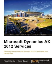 Microsoft Dynamics AX 2012 Services ebook by Klaas Deforche, Kenny Saelen