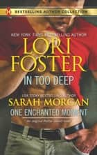 In Too Deep & One Enchanted Moment - A Puffin Island Novel In Too Deep\One Enchanted Moment ebook by Lori Foster, Sarah Morgan
