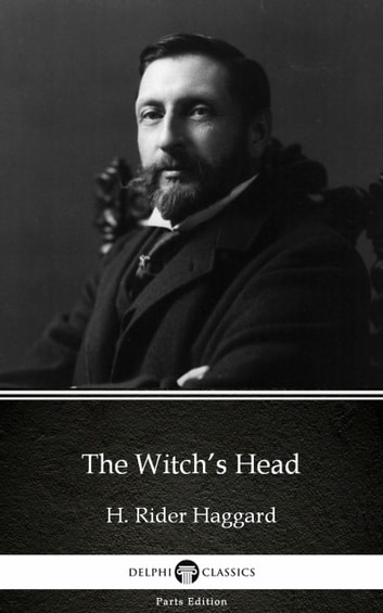 The Witch's Head by H. Rider Haggard - Delphi Classics (Illustrated) ebook by H. Rider Haggard