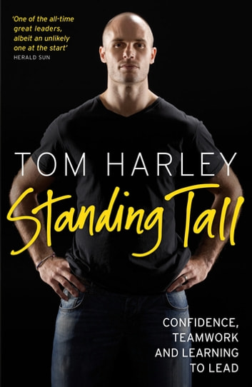 Standing Tall: On Confidence, Teamwork and Leadership - On Confidence, Teamwork and Leadership ebook by Tom Harley