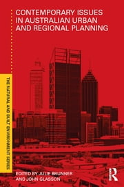 Contemporary Issues in Australian Urban and Regional Planning ebook by Julie Brunner,John Glasson