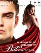 How Not To Be Seduced By Billionaires ebook by Marian Tee
