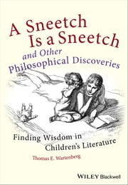 A Sneetch is a Sneetch and Other Philosophical Discoveries - Finding Wisdom in Children's Literature ebook by Thomas E. Wartenberg