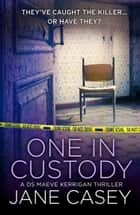 One in Custody: A short story (Maeve Kerrigan) ebook by Jane Casey