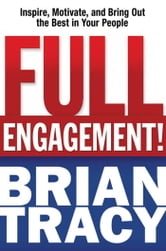 Full Engagement! - Inspire, Motivate, and Bring Out the Best in Your People ebook by Brian TRACY