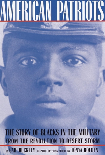 American Patriots: A Young People's Edition - The Story of Blacks in the Military from the Revolution to Desert Storm ebook by Gail Lumet Buckley,Tonya Bolden