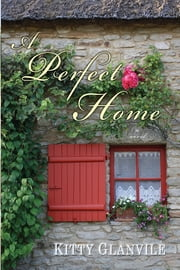 A Perfect Home ebook by Kitty Glanville
