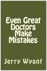 Even Great Doctors Make Mistakes ebook by Jerry Wyant