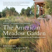 The American Meadow Garden - Creating a Natural Alternative to the Traditional Lawn ebook by John Greenlee,Saxon Holt