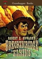 TALES OF BRECKINRIDGE ELKINS ebook by ROBERT E. HOWARD