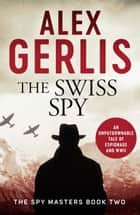 The Swiss Spy ebook by Alex Gerlis