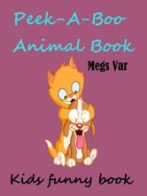 Kids Fun Book: Kids Peek A Boo Animal Book ebook by Megs Var