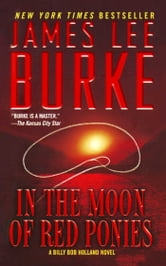 In the Moon of Red Ponies - A Novel ebook by James Lee Burke
