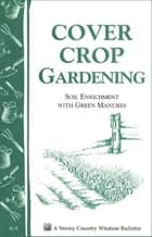 Cover Crop Gardening ebook by Editors of Storey Publishing