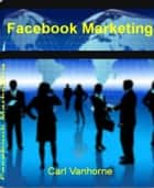 Facebook Marketing ebook by Carl Vanhorne