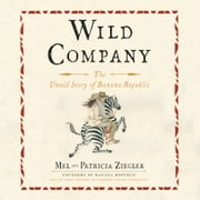 Wild Company - The Untold Story of Banana Republic audiobook by Mel Ziegler, Patricia Ziegler