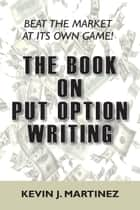 The Book on Put Option Writing ebook by Kevin J. Martinez