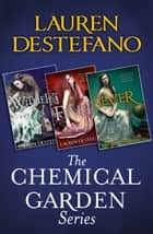 The Chemical Garden Series Books 1-3: Wither, Fever, Sever ebook by Lauren DeStefano